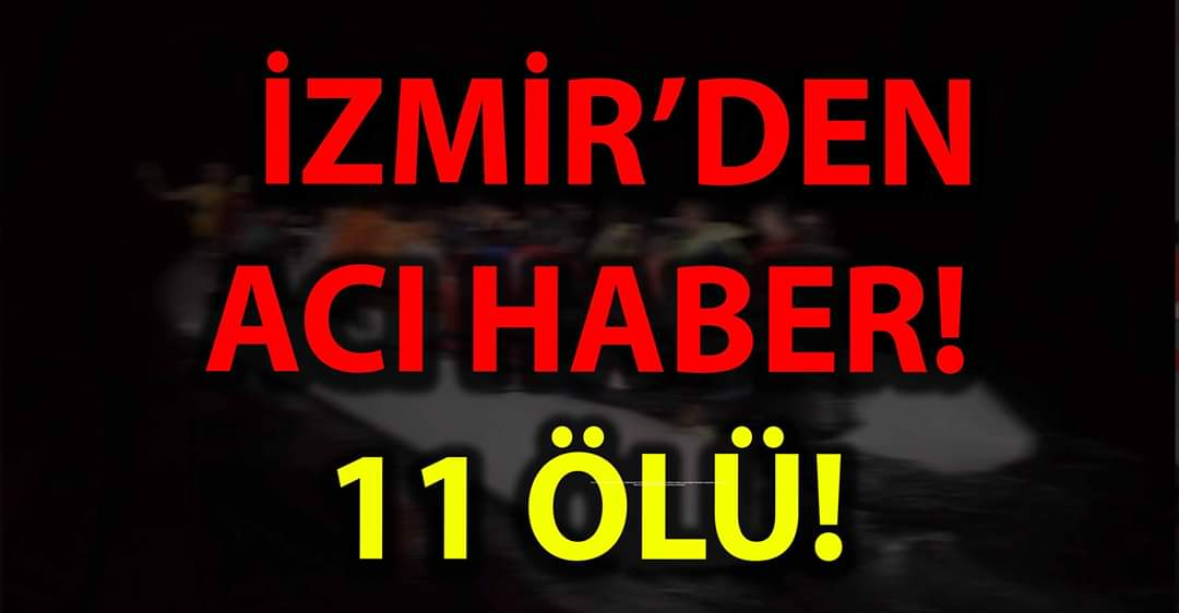 İZMİR'DEN ACI HABER!