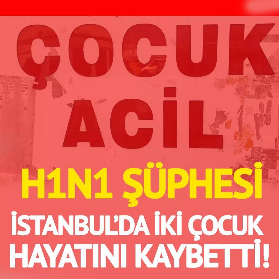 İstanbul'da H1N1 şüphesi! 2 çocuk hayatını kaybetti