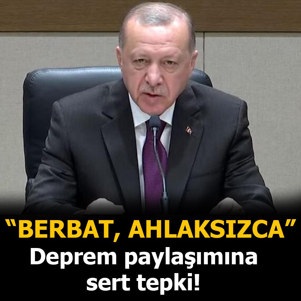 """Erdoğan'dan deprem paylaşımına sert tepki! """"Berbat, ahlaksızca..."""""""