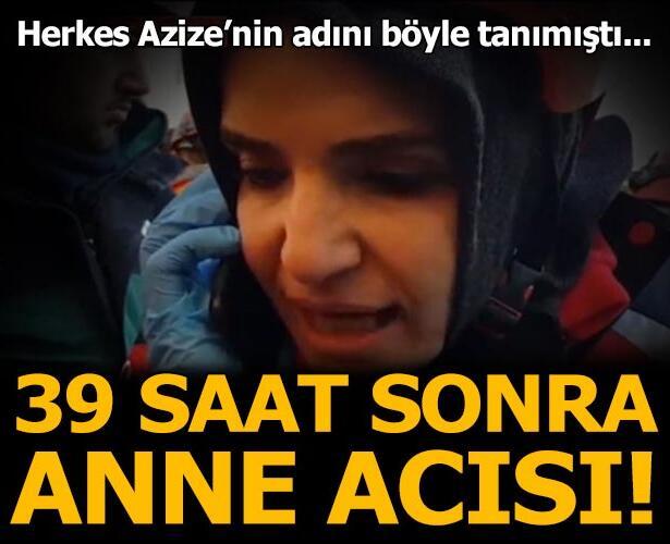 Herkes Azize'nin adını böyle tanımıştı... 39 saat sonra anne acısı!