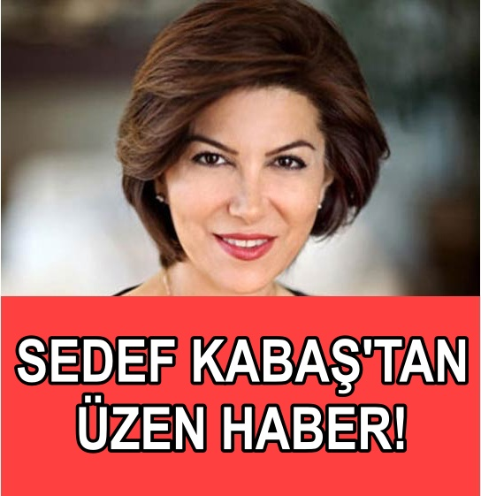 Gazeteci Sedef Kabaş'tan üzen haber