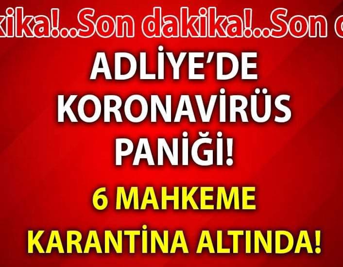 ADLİYE'DE KORONAVİRÜS PANİĞİ