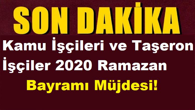 Kamu İşçileri ve Taşeron İşçiler 2020 Ramazan Bayramı Müjdesi!