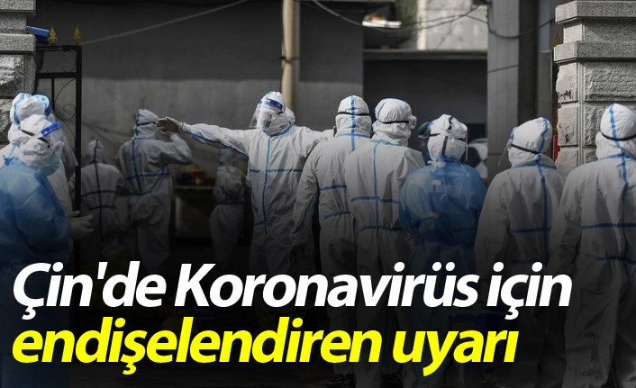 Çin'de Koronavirüs için endişelendiren uyarı