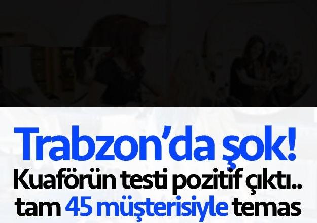 Trabzon'da şok! Kuaförün testi pozitif çıktı.. Tam 45 müşterisiyle temas!