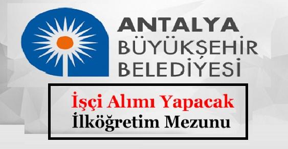 Antalya Büyükşehir Belediyesi 119 geçici personel alımı yapacak