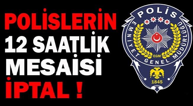Polislerin 12 saatlik mesai iptal edildi