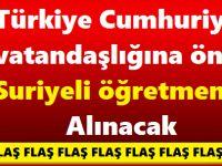 Türkiye Cumhuriyeti vatandaşlığına önce Suriyeli öğretmenler alınacak