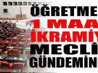 Öğretmenlere Bir Maaş İkramiye Talebi Mecliste!