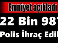 Emniyet Genel Müdürlüğünde 22 Bin 987 Polis İhraç Edildi