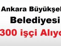 Ankara Büyükşehir belediyesi 300 işçi alıyor
