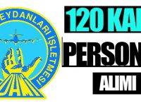 Devlet Hava Meydanları İşletmesi Genel Müdürlüğü 120 personel alıyor