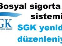 Sosyal sigorta sistemi SGK yeniden düzenleniyor