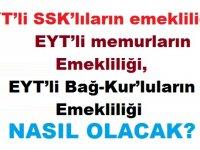 EYT'li SSK'lıların emekliliği,EYT'li memurların emekliliği,EYT'li Bağ-Kur'luların emekliliği