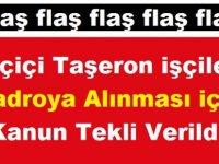 Flaş! Geçiçi Taşeron işçilerin Kadroya Alınması için Kanun Tekli Verildi!