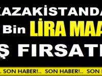 Kazakistanda 10 Bin TL Maaşla İŞ