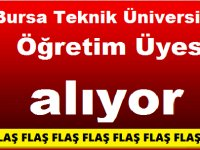 Bursa Teknik Üniversitesi Öğretim Üyesi alıyor