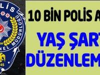 10 Bin Polis Alımı Devam Ederken Yaş Şartı Değiştirildi