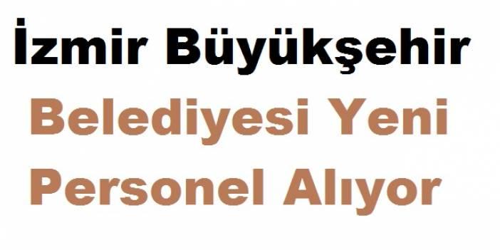 İzmir Büyükşehir Belediyesi 101 Personel Alımı İlanı yayınladı