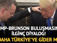 Trump Brunson'a sordu: Bir daha Türkiye'ye Gider misin?