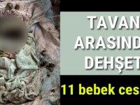 Cenaze evinin tavan arasından 11 bebek cesedi çıktı