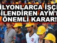 AYM'den milyonlarca taşeron işçiyi ilgilendiren karar!