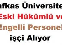 Kafkas Üniversitesi Eski Hükümlü ve Engelli Personel işçi Alıyor