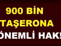 900 Bin Taşerona Önemli Hak!