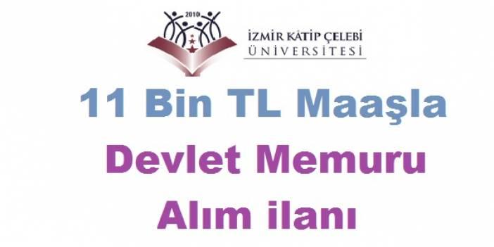 İzmir Katip Çelebi Üniversitesi 11 Bin TL Maaşla Devlet Memuru Alım ilanı