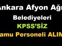 Ankara Büyükşehir Belediyesi Afyonkarahisar Belediyesi Ağrı Belediyesi KPSS'SİZ kamu personeli alımı