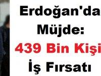 Erdoğan'dan Müjde: 439 Bin Kişiye İş Fırsatı