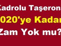 Kadrolu Taşerona 2020'ye Kadar Ücret Zammı Yok mu?