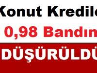 Konut Kredileri 0,98 Bandına Düşürüldü 15 Aralık 2018