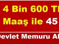 En Az 4 Bin 600 TL Maaş ile 45 Devlet Memuru Alımı