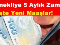 Emekliye Beş Aylık Zamla Yeni Maaşlar!