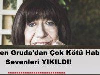 Ayşen Gruda'dan Çok Kötü Haber! Malesef bu da oldu!