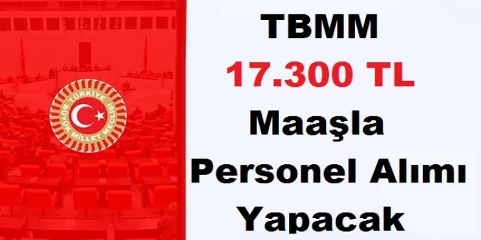 TBMM 17.300 TL Maaşla Personel Alımı Yapacak
