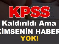 KPSS Kaldırıldı Kimsenin Haberi Yok