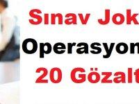 Sınav Jokeri Operasyonu: 20 Gözaltı