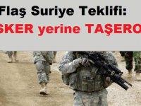 Flaş Suriye Teklifi: Askerin Yerine TAŞERON!