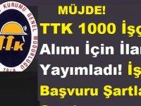 TTK 1000 İşçi Alımı İçin İlanı Yayımladı! TTK 1000 İşçi Alımı Başvuru Şartları ve Detayları