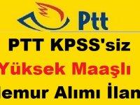 PTT KPSS'siz Yüksek Maaşlı Memur Alımı İlanı