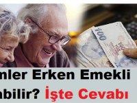 Erken Emekli Olmak Mümkün! Kimler Erken Emekli Olabilir? İşte Cevabı