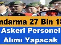 Jandarma 2019 Yılında 27 Bin 180 Askeri Personel Alımı Yapacak (Şartlar)