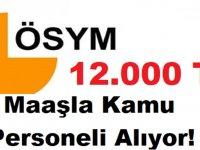 ÖSYM 12 Bin TL Maaşla Kamu Personeli Alıyor: Resmi Gazetede