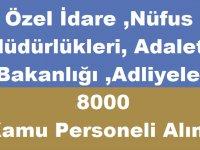 Özel İdare ,Nüfus Müdürlükleri, Adalet Bakanlığı ,Adliyeler 8000 Kamu Personeli Alımı