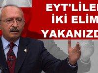Kılıçdaroğlu:EYT'lilerin İki Eli Yakamda Olacak