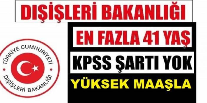 Dış işleri Bakanlığı Yüksek Maaşla KPSS'siz Kamu Personeli Alımı Yapıyor!