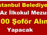 İstanbul Belediyesi En Az İlkokul Mezunu 100 Şoför Alımı Yapacak