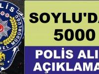 Soylu'dan 5 Bin Polis Alımı Açıklaması